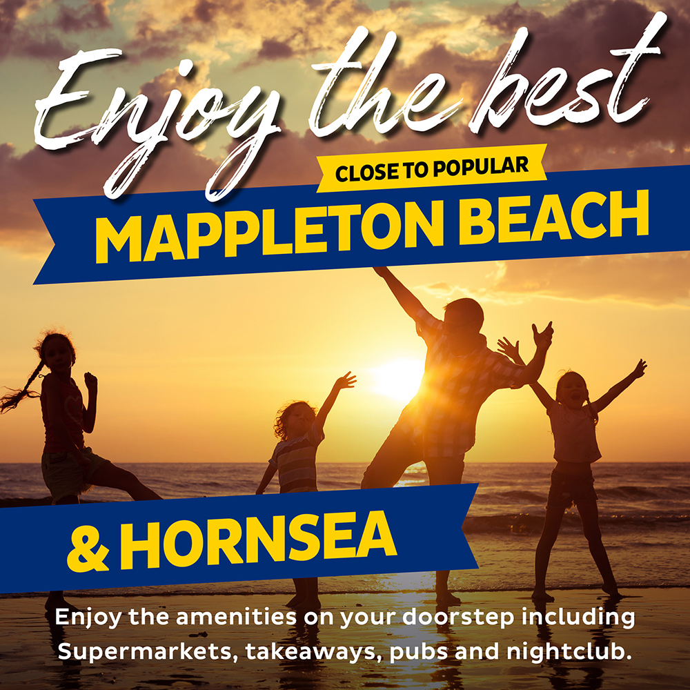 Enjoy the best. Close to popular Mappleton Beach & Hornsea. Enjoy the amenities on your doorstep including Supermarkets, takeaways, pubs and nightclub.