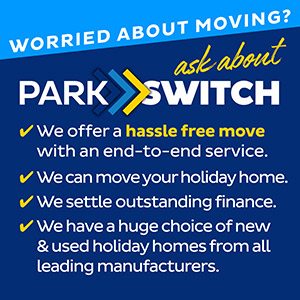 Worried about moving? Ask about Park Switch. We offer a hassle free move with an end-to-end service. We can move your holiday home. We settle outstanding finance. We have a huge choice of new and used holiday home from all leading manufacturers.